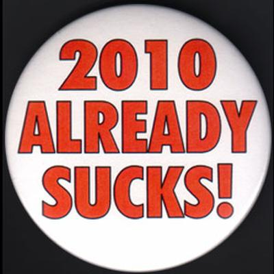 Click to get 2010 Already Sucks